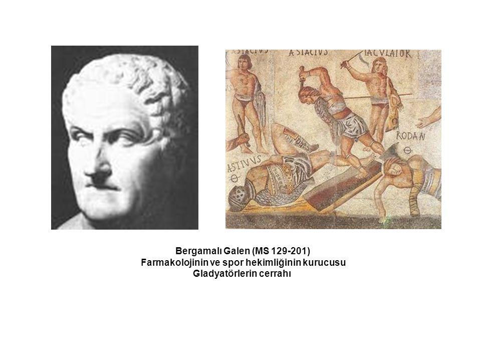 Bergamalı Galen (MS 129-201) Farmakolojinin ve spor hekimliğinin kurucusu Gladyatörlerin cerrahı