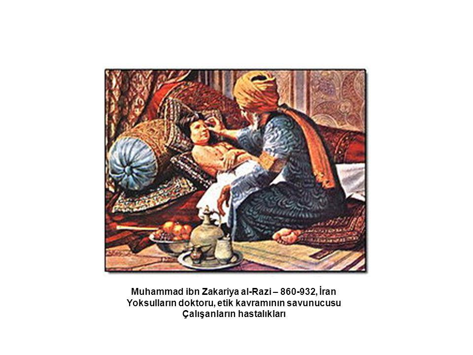 Muhammad ibn Zakariya al-Razi – 860-932, İran Yoksulların doktoru, etik kavramının savunucusu Çalışanların hastalıkları