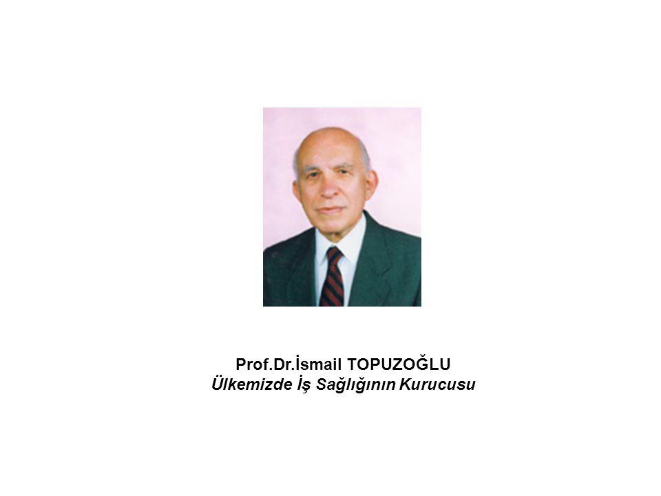 Prof.Dr.İsmail TOPUZOĞLU Ülkemizde İş Sağlığının Kurucusu