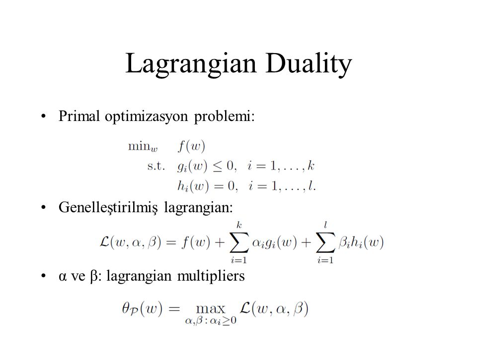 Lagrangian Duality Primal optimizasyon problemi: Genelleştirilmiş lagrangian: α ve β: lagrangian multipliers