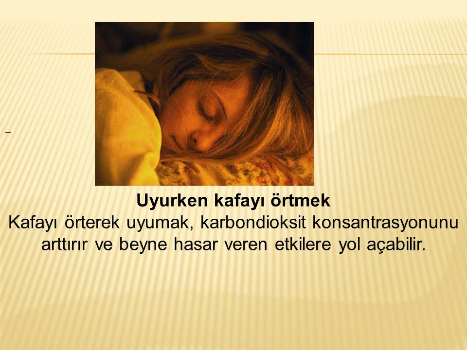 6.Uyku yetersizliği Uyku beynimizin dinlenmesini sağlar.