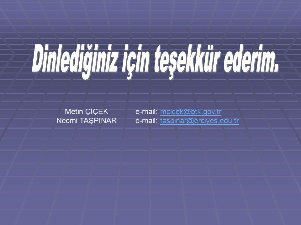 Metin ÇİÇEK e-mail: mcicek@btk.gov.trmcicek@btk.gov.tr Necmi TAŞPINAR e-mail: taspinar@erciyes.edu.trtaspinar@erciyes.edu.tr