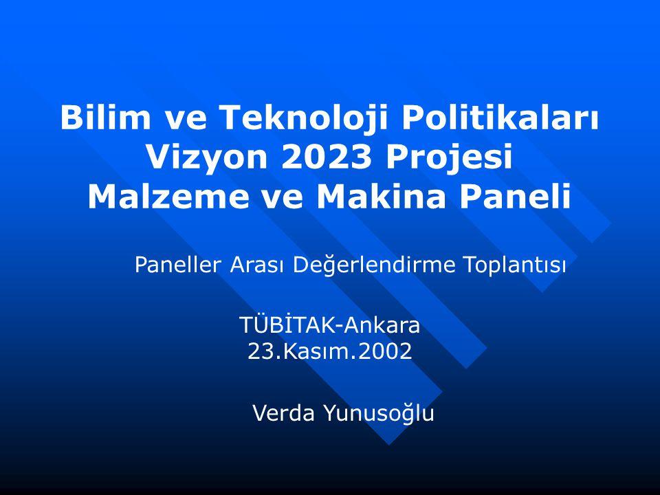 Bilim ve Teknoloji Politikaları Vizyon 2023 Projesi Malzeme ve Makina Paneli Paneller Arası Değerlendirme Toplantısı TÜBİTAK-Ankara 23.Kasım.2002 Verd
