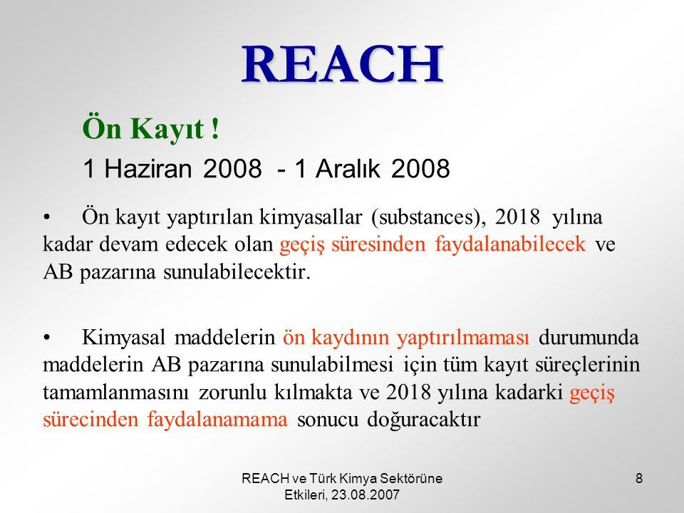 REACH ve Türk Kimya Sektörüne Etkileri, 23.08.2007 8 REACH Ön Kayıt .