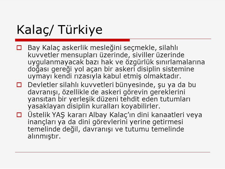 Kalaç/ Türkiye  Bay Kalaç askerlik mesleğini seçmekle, silahlı kuvvetler mensupları üzerinde, siviller üzerinde uygulanmayacak bazı hak ve özgürlük s