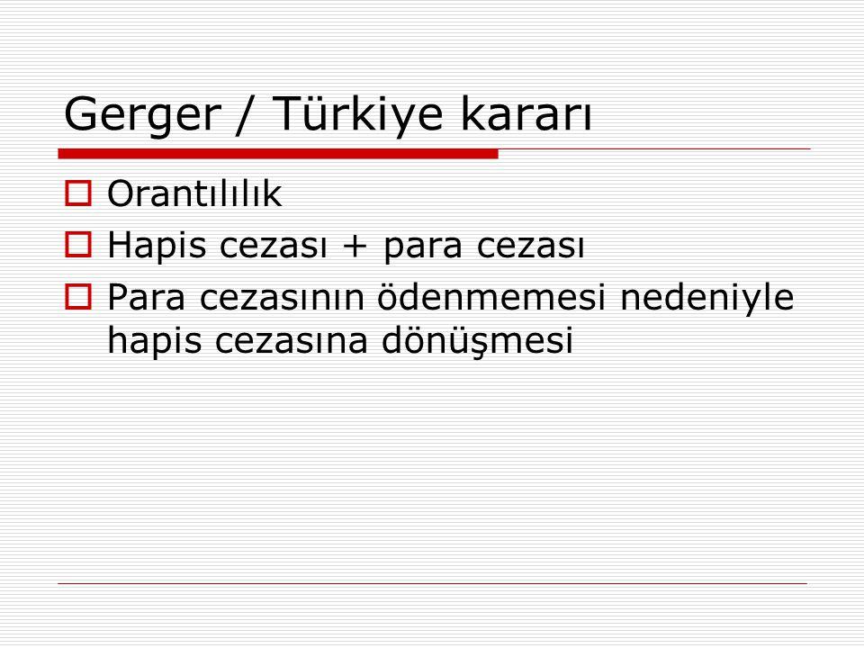 Gerger / Türkiye kararı  Orantılılık  Hapis cezası + para cezası  Para cezasının ödenmemesi nedeniyle hapis cezasına dönüşmesi