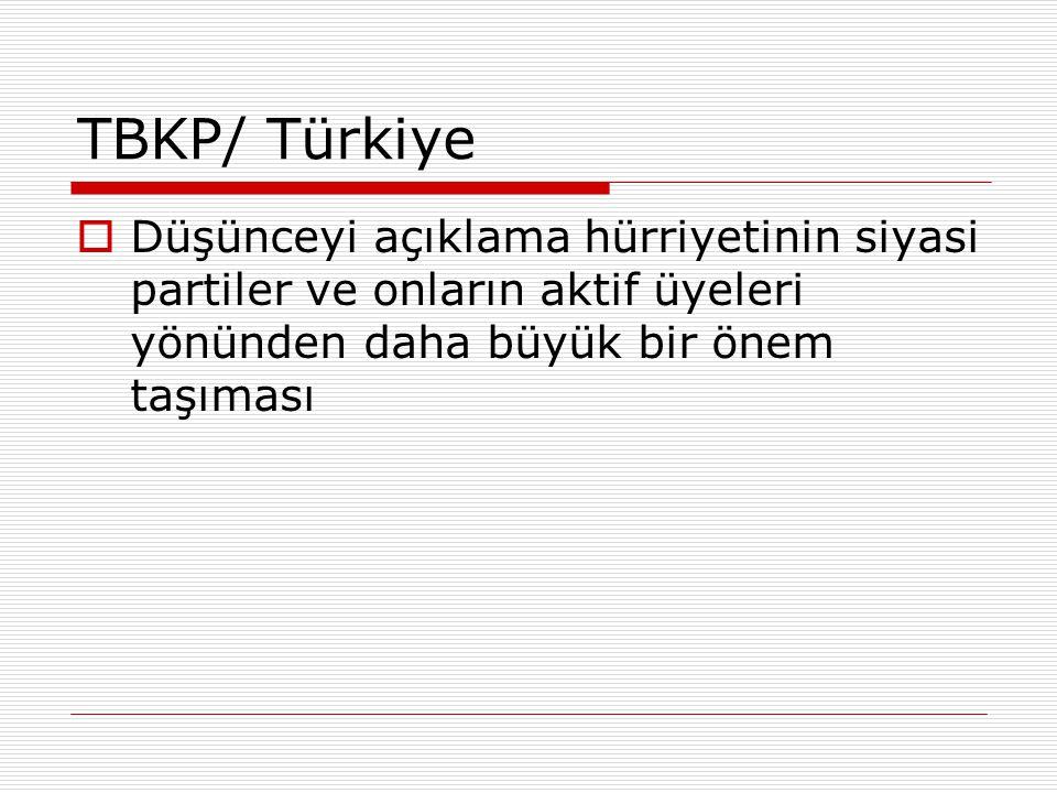 TBKP/ Türkiye  Düşünceyi açıklama hürriyetinin siyasi partiler ve onların aktif üyeleri yönünden daha büyük bir önem taşıması