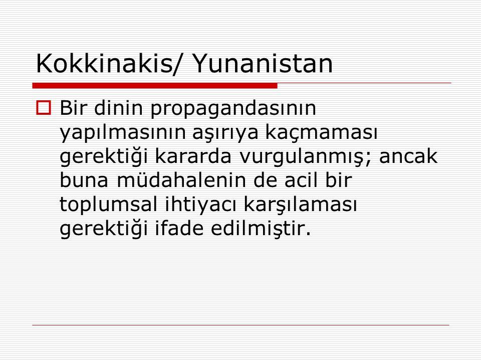 Kokkinakis/ Yunanistan  Bir dinin propagandasının yapılmasının aşırıya kaçmaması gerektiği kararda vurgulanmış; ancak buna müdahalenin de acil bir to