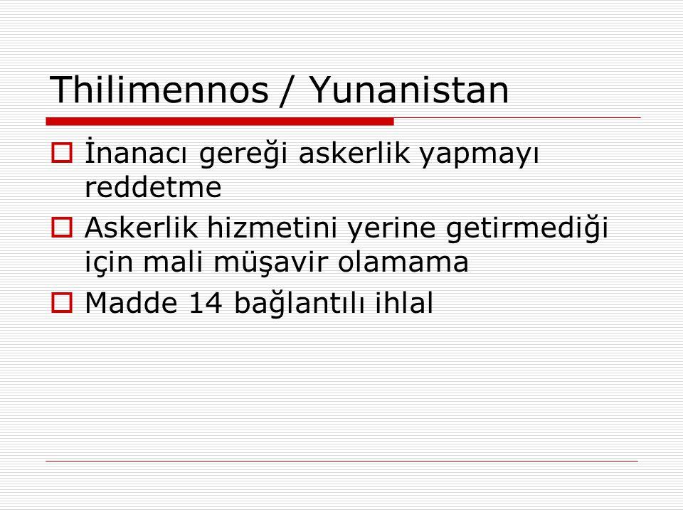Thilimennos / Yunanistan  İnanacı gereği askerlik yapmayı reddetme  Askerlik hizmetini yerine getirmediği için mali müşavir olamama  Madde 14 bağla
