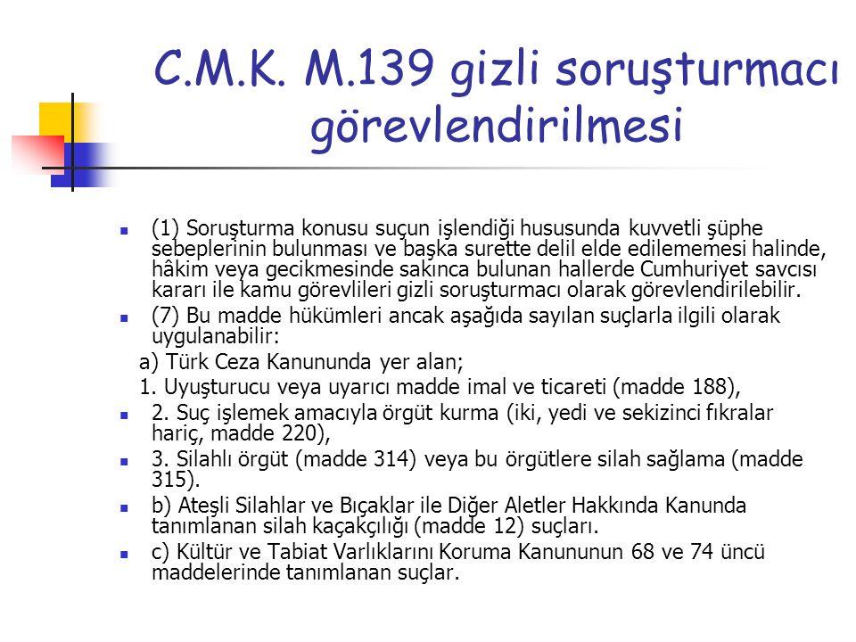 C.M.K. M.139 gizli soruşturmacı görevlendirilmesi (1) Soruşturma konusu suçun işlendiği hususunda kuvvetli şüphe sebeplerinin bulunması ve başka suret