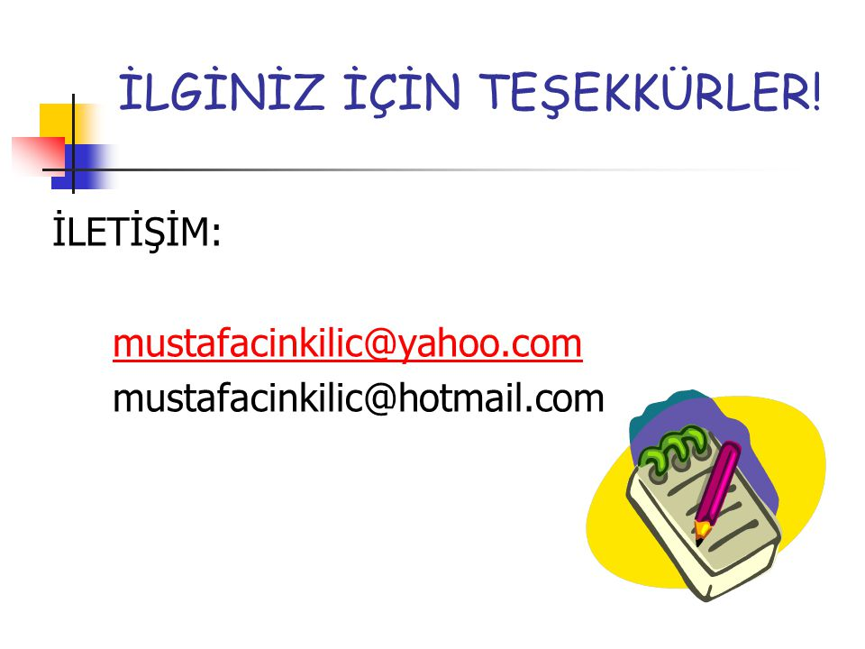 İLGİNİZ İÇİN TEŞEKKÜRLER! İLETİŞİM: mustafacinkilic@yahoo.com mustafacinkilic@hotmail.com