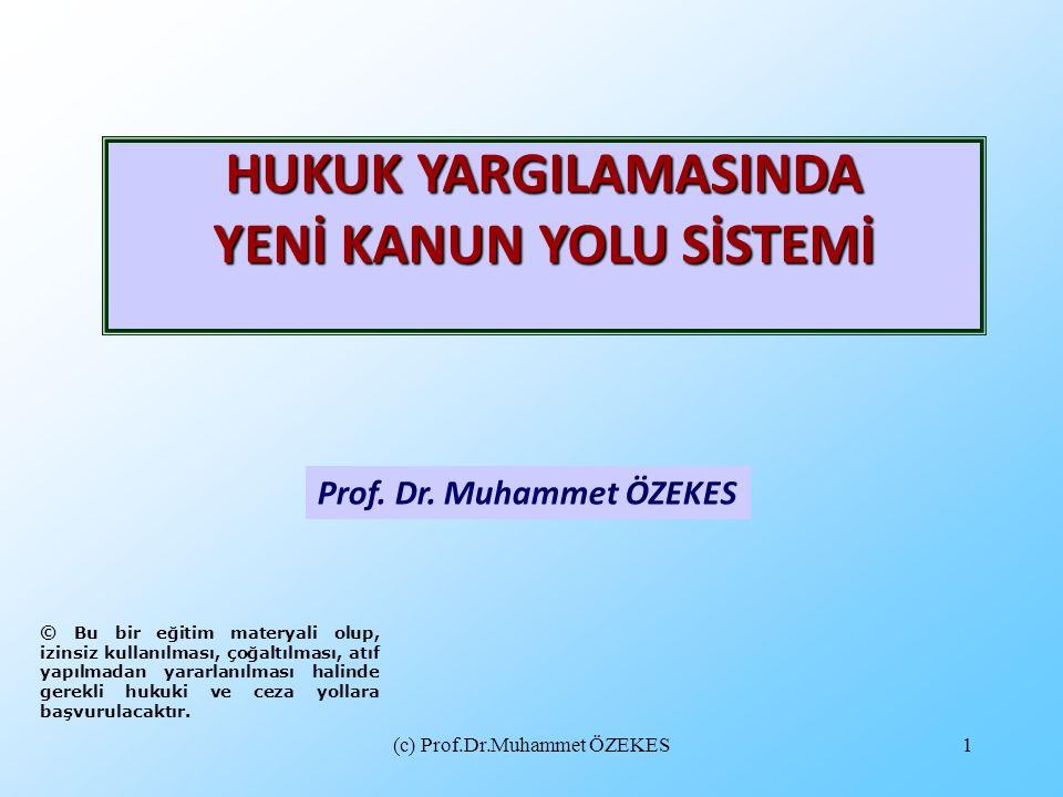 (c) Prof.Dr.Muhammet ÖZEKES1 Prof. Dr. Muhammet ÖZEKES HUKUK YARGILAMASINDA YENİ KANUN YOLU SİSTEMİ © Bu bir eğitim materyali olup, izinsiz kullanılma