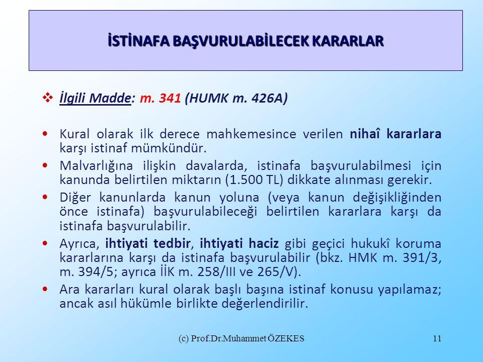 (c) Prof.Dr.Muhammet ÖZEKES11  İlgili Madde: m. 341 (HUMK m. 426A) Kural olarak ilk derece mahkemesince verilen nihaî kararlara karşı istinaf mümkünd
