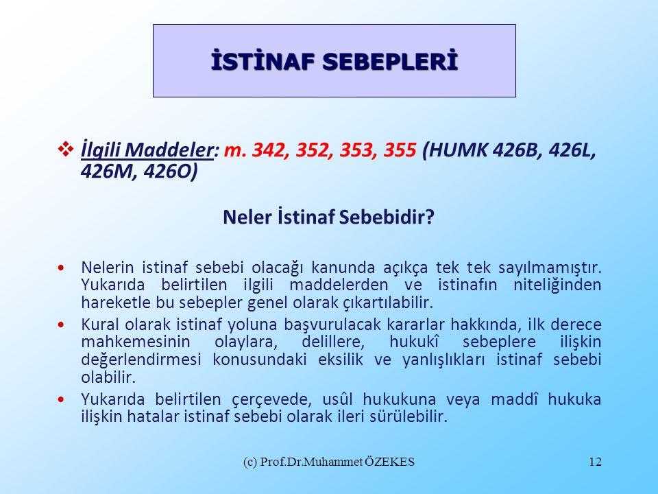 (c) Prof.Dr.Muhammet ÖZEKES12  İlgili Maddeler: m. 342, 352, 353, 355 (HUMK 426B, 426L, 426M, 426O) Neler İstinaf Sebebidir? Nelerin istinaf sebebi o