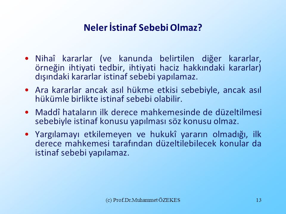 (c) Prof.Dr.Muhammet ÖZEKES13 Neler İstinaf Sebebi Olmaz? Nihaî kararlar (ve kanunda belirtilen diğer kararlar, örneğin ihtiyati tedbir, ihtiyati haci