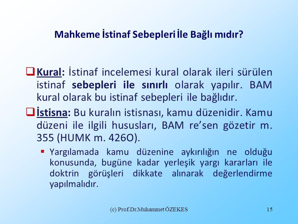 (c) Prof.Dr.Muhammet ÖZEKES15 Mahkeme İstinaf Sebepleri İle Bağlı mıdır?  Kural: İstinaf incelemesi kural olarak ileri sürülen istinaf sebepleri ile
