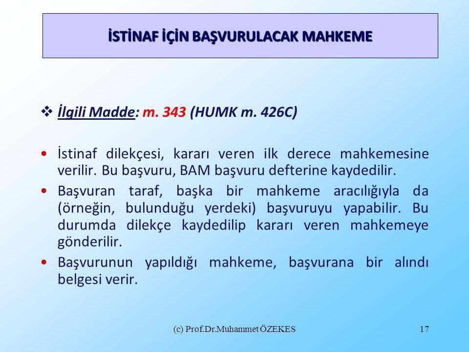 (c) Prof.Dr.Muhammet ÖZEKES17 İSTİNAF İÇİN BAŞVURULACAK MAHKEME  İlgili Madde: m. 343 (HUMK m. 426C) İstinaf dilekçesi, kararı veren ilk derece mahke