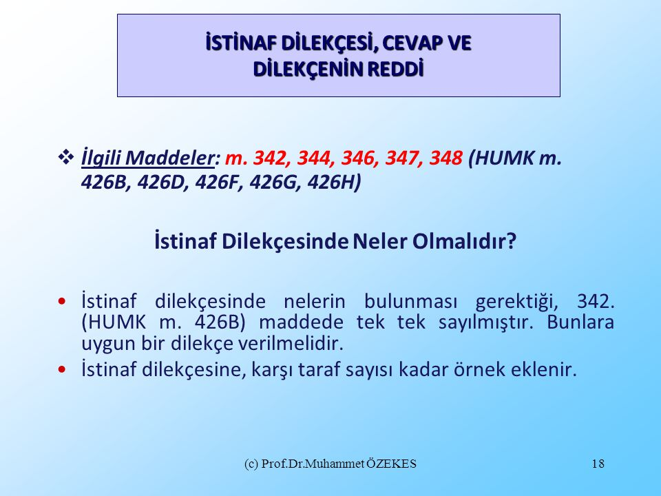 (c) Prof.Dr.Muhammet ÖZEKES18 İSTİNAF DİLEKÇESİ, CEVAP VE DİLEKÇENİN REDDİ  İlgili Maddeler: m. 342, 344, 346, 347, 348 (HUMK m. 426B, 426D, 426F, 42