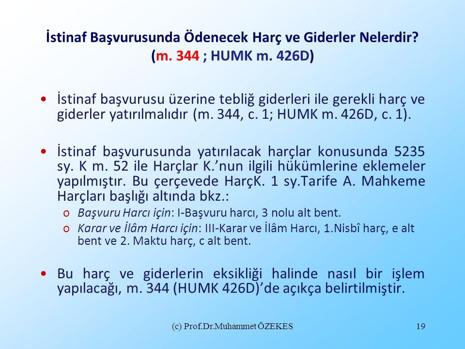 (c) Prof.Dr.Muhammet ÖZEKES19 İstinaf Başvurusunda Ödenecek Harç ve Giderler Nelerdir? (m. 344 ; HUMK m. 426D) İstinaf başvurusu üzerine tebliğ giderl