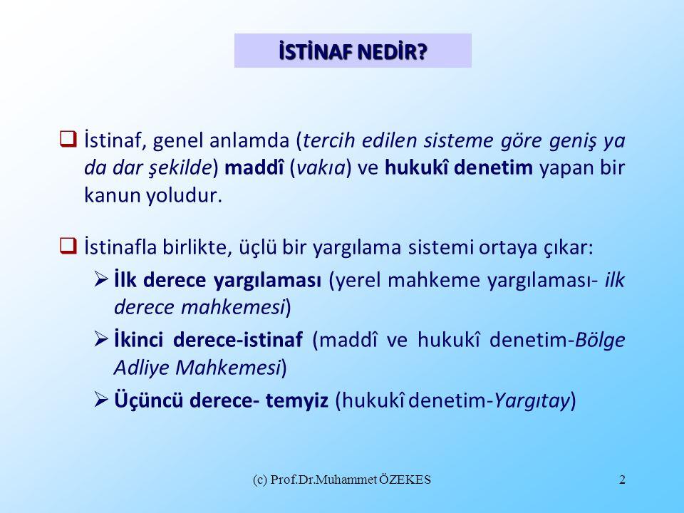 (c) Prof.Dr.Muhammet ÖZEKES2  İstinaf, genel anlamda (tercih edilen sisteme göre geniş ya da dar şekilde) maddî (vakıa) ve hukukî denetim yapan bir k