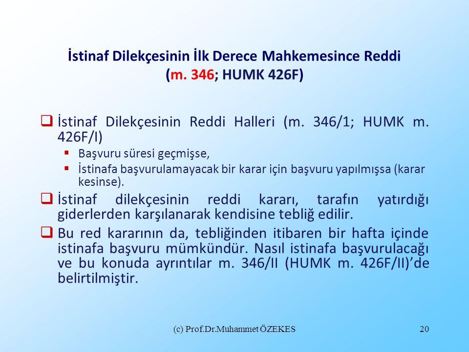 (c) Prof.Dr.Muhammet ÖZEKES20 İstinaf Dilekçesinin İlk Derece Mahkemesince Reddi (m. 346; HUMK 426F)  İstinaf Dilekçesinin Reddi Halleri (m. 346/1; H