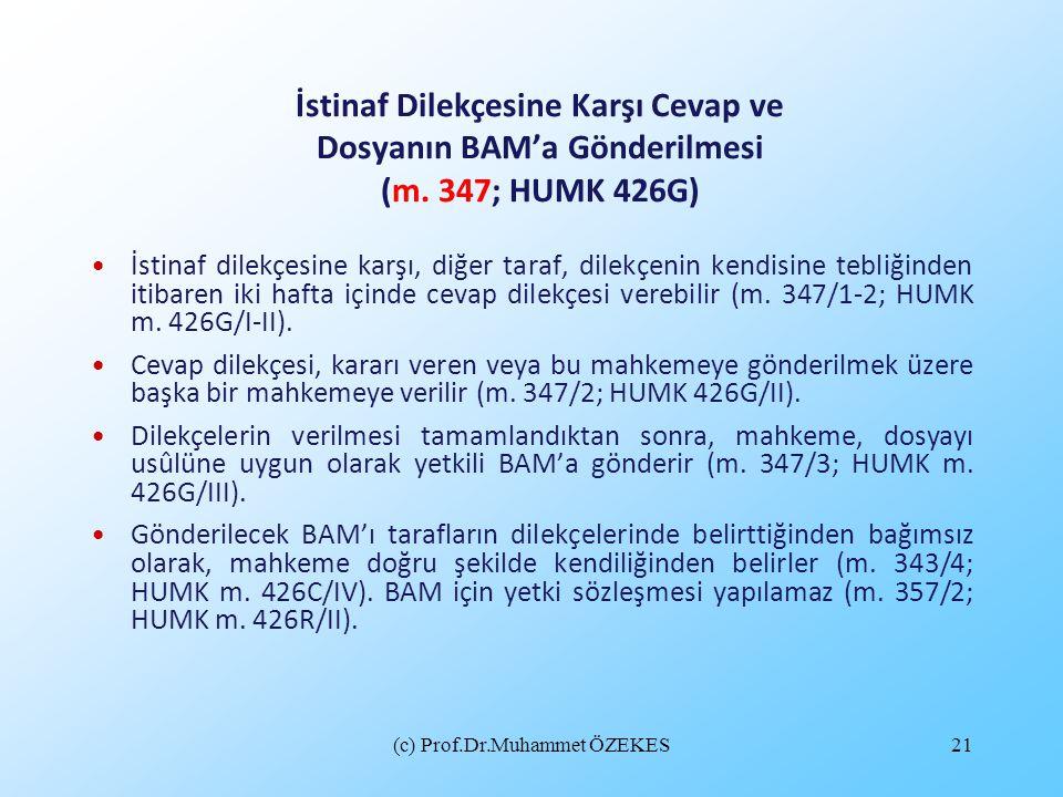 (c) Prof.Dr.Muhammet ÖZEKES21 İstinaf Dilekçesine Karşı Cevap ve Dosyanın BAM'a Gönderilmesi (m. 347; HUMK 426G) İstinaf dilekçesine karşı, diğer tara