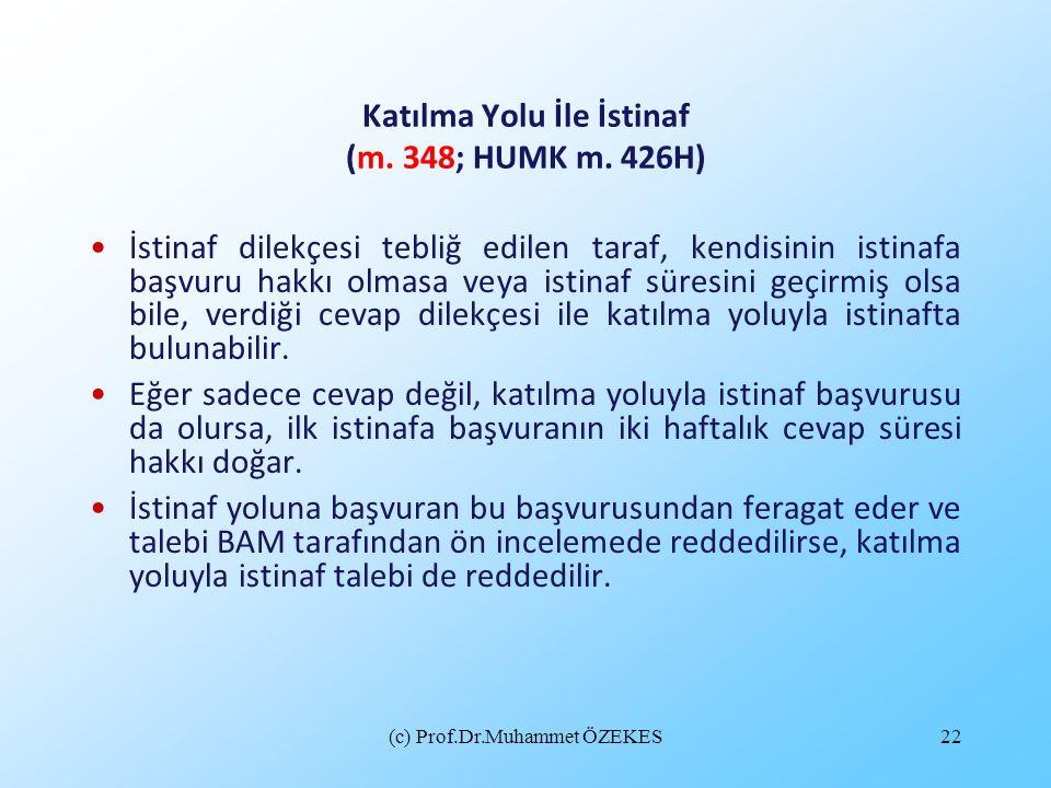 (c) Prof.Dr.Muhammet ÖZEKES22 Katılma Yolu İle İstinaf (m. 348; HUMK m. 426H) İstinaf dilekçesi tebliğ edilen taraf, kendisinin istinafa başvuru hakkı