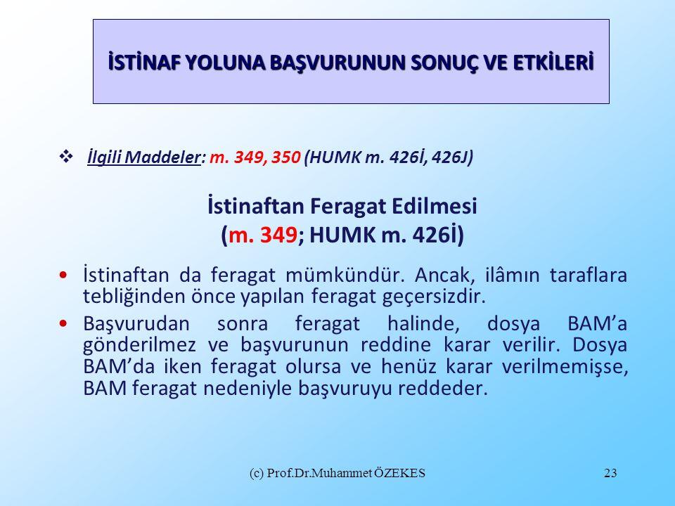 (c) Prof.Dr.Muhammet ÖZEKES23 İSTİNAF YOLUNA BAŞVURUNUN SONUÇ VE ETKİLERİ  İlgili Maddeler: m. 349, 350 (HUMK m. 426İ, 426J) İstinaftan Feragat Edilm