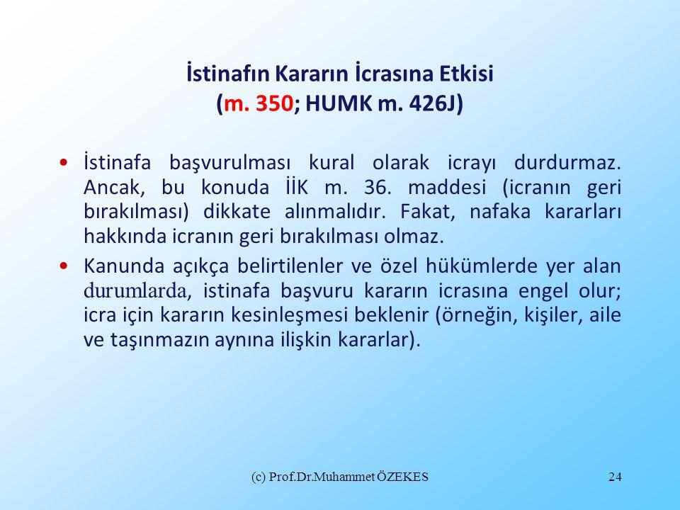 (c) Prof.Dr.Muhammet ÖZEKES24 İstinafın Kararın İcrasına Etkisi (m. 350; HUMK m. 426J) İstinafa başvurulması kural olarak icrayı durdurmaz. Ancak, bu