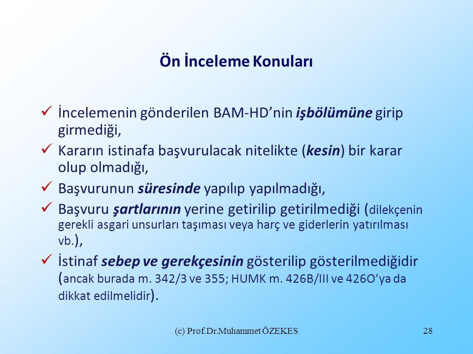 (c) Prof.Dr.Muhammet ÖZEKES28 Ön İnceleme Konuları İncelemenin gönderilen BAM-HD'nin işbölümüne girip girmediği, Kararın istinafa başvurulacak nitelik