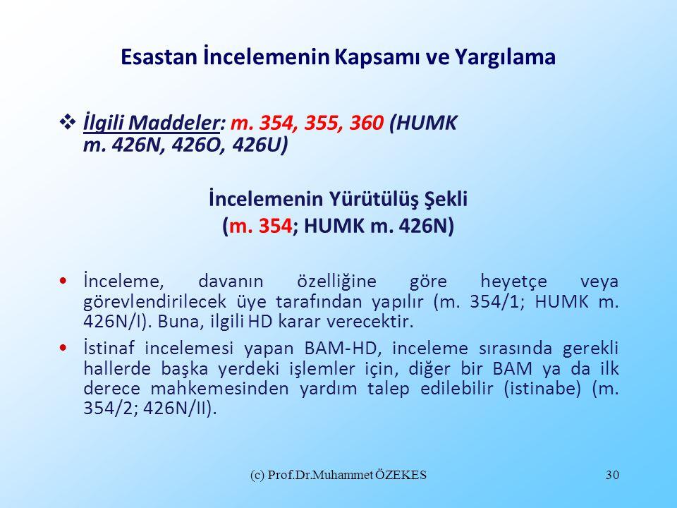 (c) Prof.Dr.Muhammet ÖZEKES30 Esastan İncelemenin Kapsamı ve Yargılama  İlgili Maddeler: m. 354, 355, 360 (HUMK m. 426N, 426O, 426U) İncelemenin Yürü