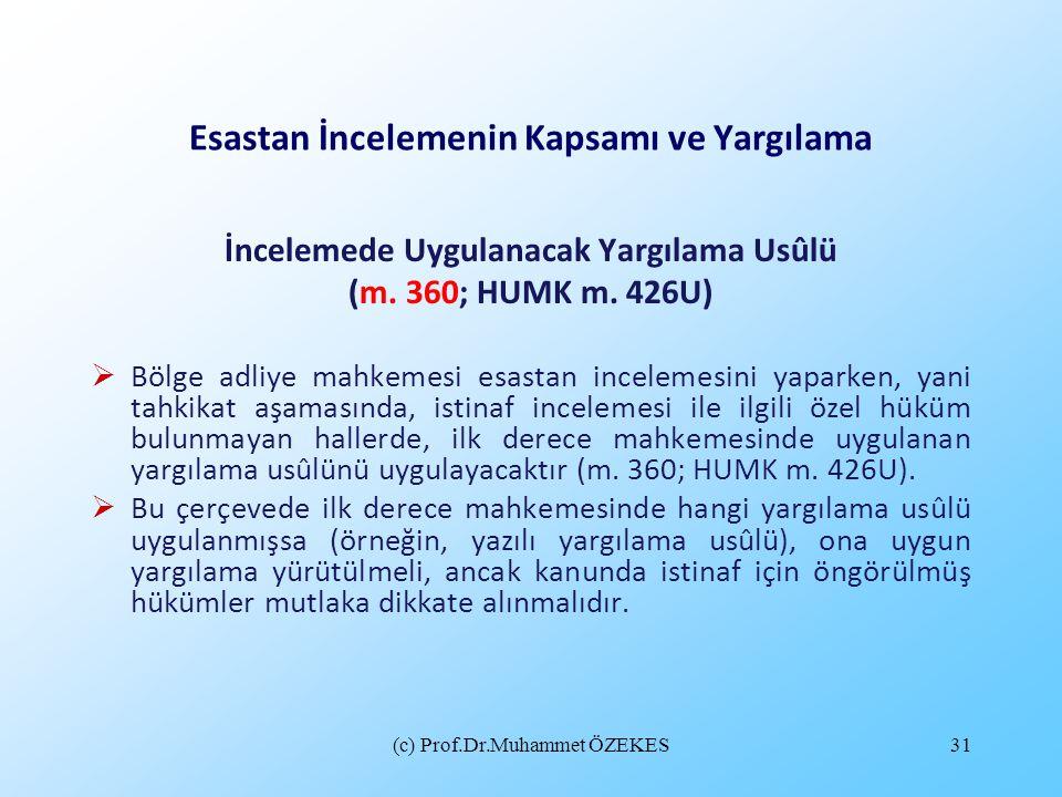 (c) Prof.Dr.Muhammet ÖZEKES31 Esastan İncelemenin Kapsamı ve Yargılama İncelemede Uygulanacak Yargılama Usûlü (m. 360; HUMK m. 426U)  Bölge adliye ma