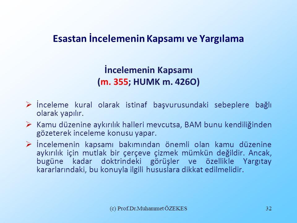 (c) Prof.Dr.Muhammet ÖZEKES32 Esastan İncelemenin Kapsamı ve Yargılama İncelemenin Kapsamı (m. 355; HUMK m. 426O)  İnceleme kural olarak istinaf başv