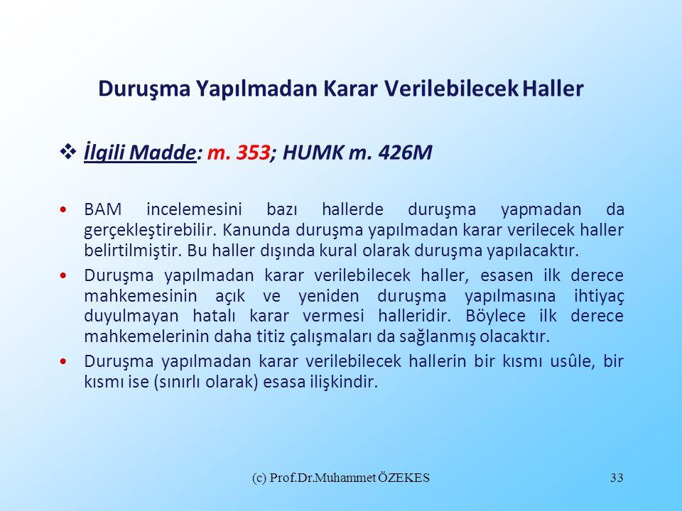 (c) Prof.Dr.Muhammet ÖZEKES33 Duruşma Yapılmadan Karar Verilebilecek Haller  İlgili Madde: m. 353; HUMK m. 426M BAM incelemesini bazı hallerde duruşm