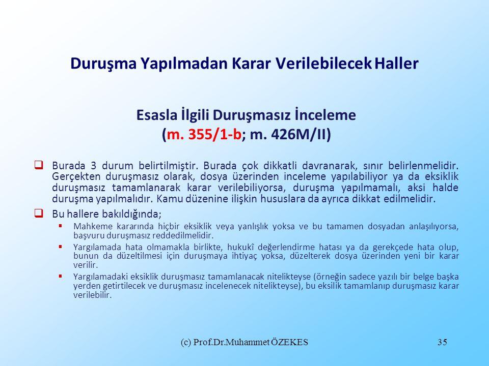 (c) Prof.Dr.Muhammet ÖZEKES35 Duruşma Yapılmadan Karar Verilebilecek Haller Esasla İlgili Duruşmasız İnceleme (m. 355/1-b; m. 426M/II)  Burada 3 duru