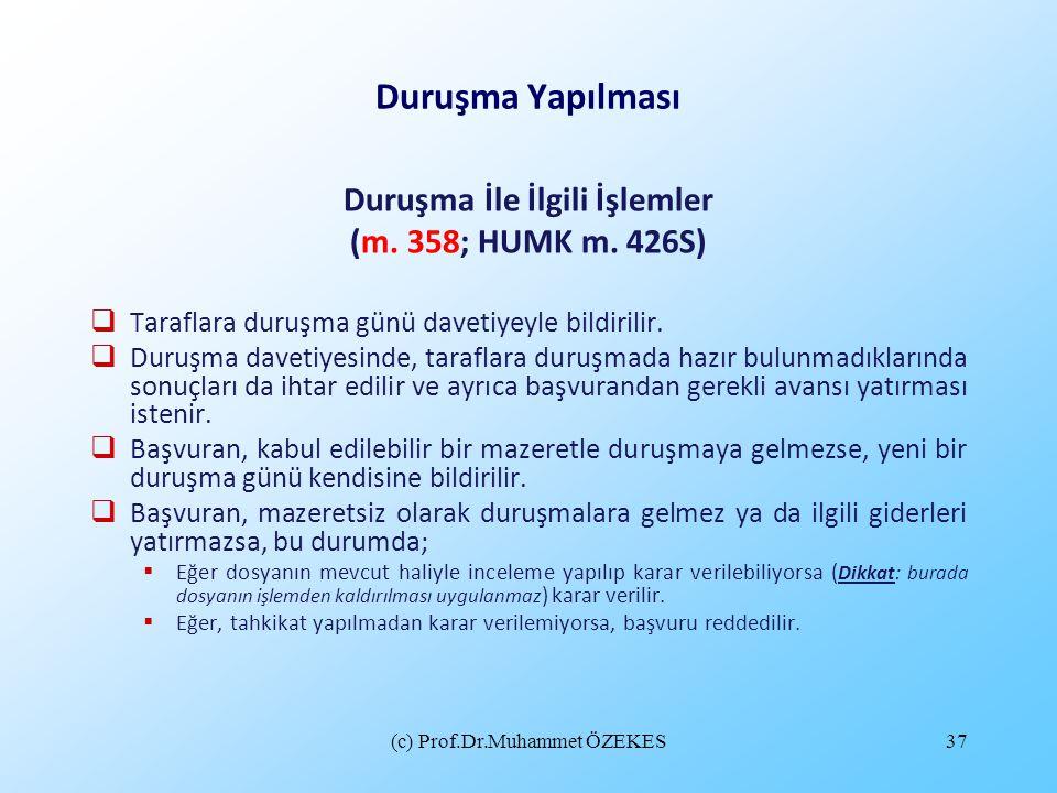 (c) Prof.Dr.Muhammet ÖZEKES37 Duruşma Yapılması Duruşma İle İlgili İşlemler (m. 358; HUMK m. 426S)  Taraflara duruşma günü davetiyeyle bildirilir. 