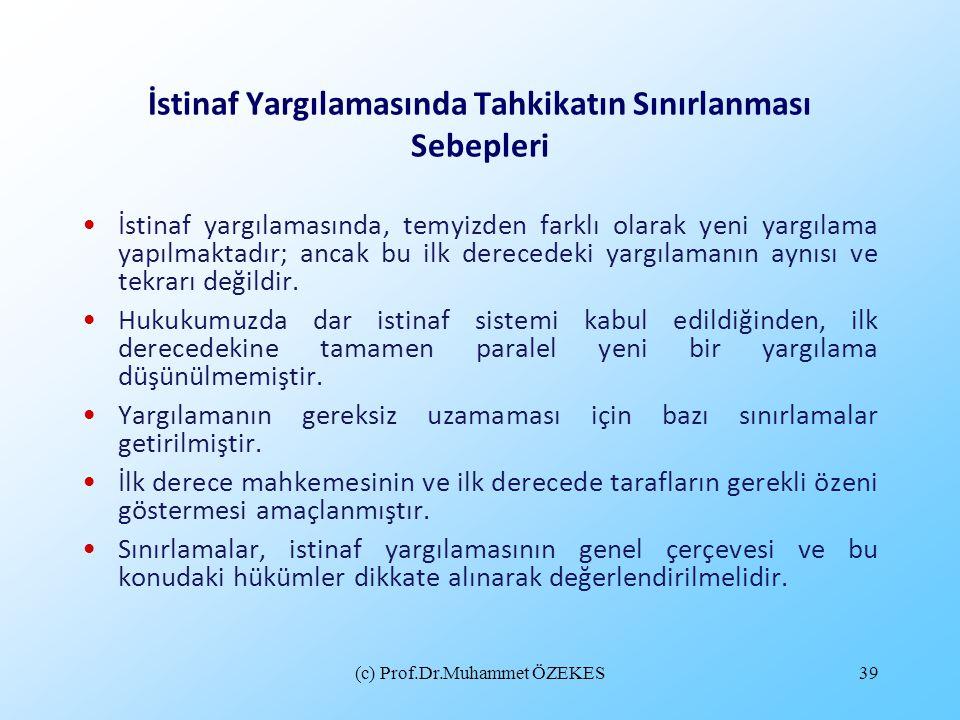 (c) Prof.Dr.Muhammet ÖZEKES39 İstinaf Yargılamasında Tahkikatın Sınırlanması Sebepleri İstinaf yargılamasında, temyizden farklı olarak yeni yargılama