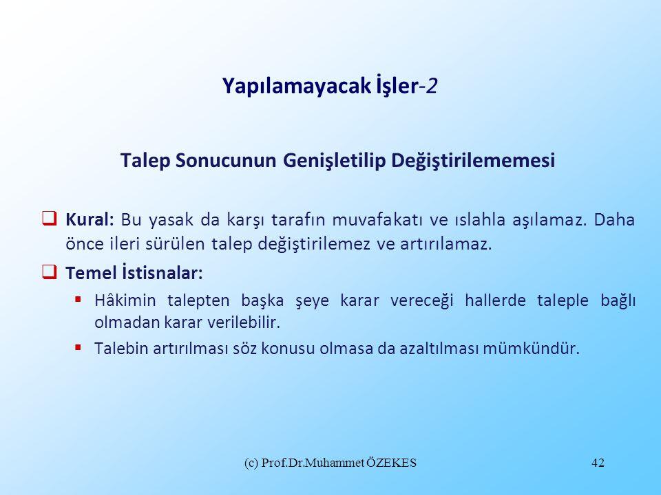 (c) Prof.Dr.Muhammet ÖZEKES42 Yapılamayacak İşler-2 Talep Sonucunun Genişletilip Değiştirilememesi  Kural: Bu yasak da karşı tarafın muvafakatı ve ıs
