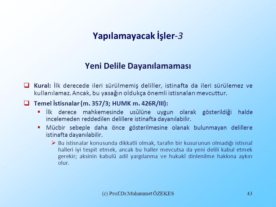 (c) Prof.Dr.Muhammet ÖZEKES43 Yapılamayacak İşler-3 Yeni Delile Dayanılamaması  Kural: İlk derecede ileri sürülmemiş deliller, istinafta da ileri sür