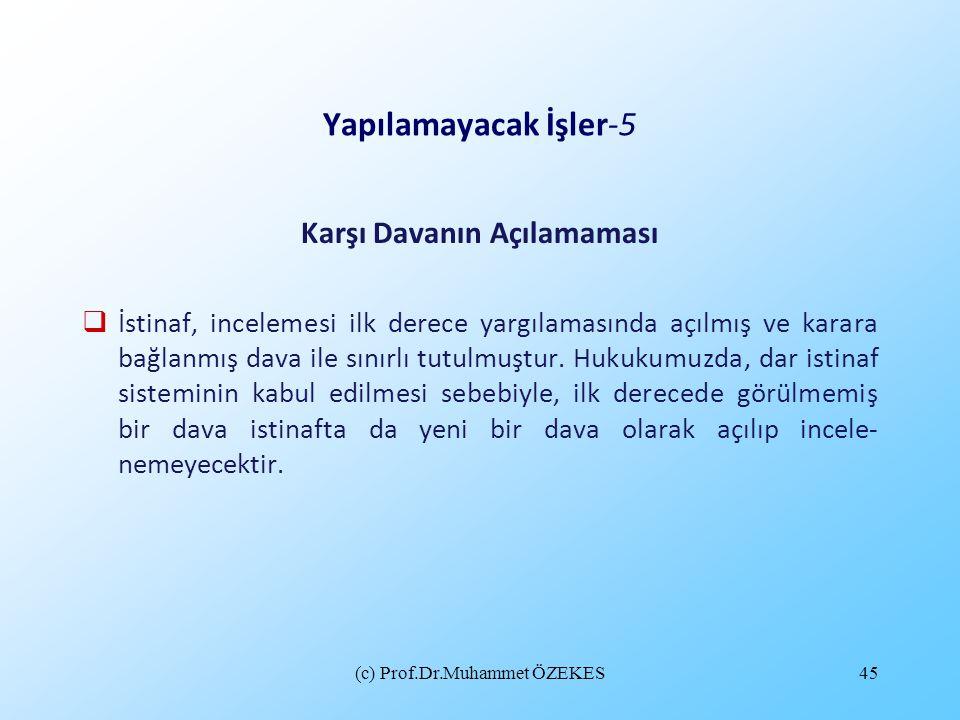 (c) Prof.Dr.Muhammet ÖZEKES45 Yapılamayacak İşler-5 Karşı Davanın Açılamaması  İstinaf, incelemesi ilk derece yargılamasında açılmış ve karara bağlan