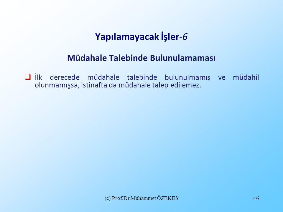 (c) Prof.Dr.Muhammet ÖZEKES46 Yapılamayacak İşler-6 Müdahale Talebinde Bulunulamaması  İlk derecede müdahale talebinde bulunulmamış ve müdahil olunma