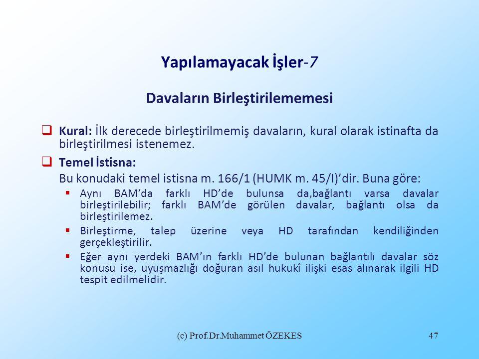 (c) Prof.Dr.Muhammet ÖZEKES47 Yapılamayacak İşler-7 Davaların Birleştirilememesi  Kural: İlk derecede birleştirilmemiş davaların, kural olarak istina