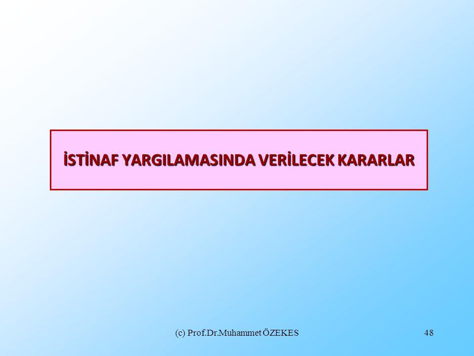(c) Prof.Dr.Muhammet ÖZEKES48 İSTİNAF YARGILAMASINDA VERİLECEK KARARLAR