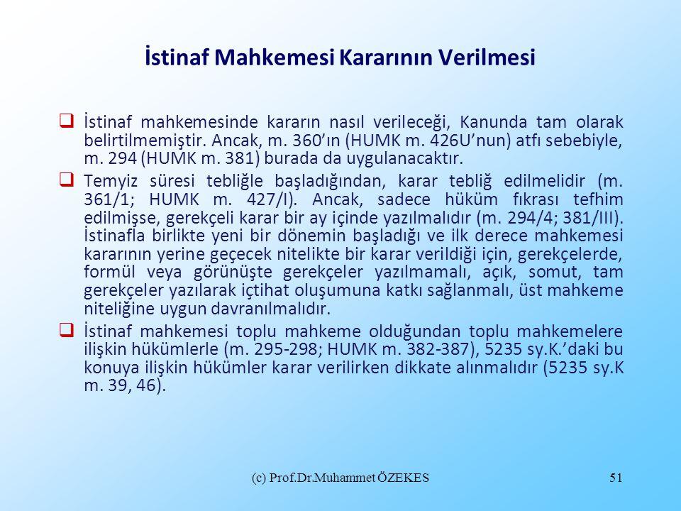 (c) Prof.Dr.Muhammet ÖZEKES51 İstinaf Mahkemesi Kararının Verilmesi  İstinaf mahkemesinde kararın nasıl verileceği, Kanunda tam olarak belirtilmemişt