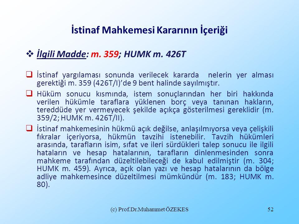 (c) Prof.Dr.Muhammet ÖZEKES52 İstinaf Mahkemesi Kararının İçeriği  İlgili Madde: m. 359; HUMK m. 426T  İstinaf yargılaması sonunda verilecek kararda