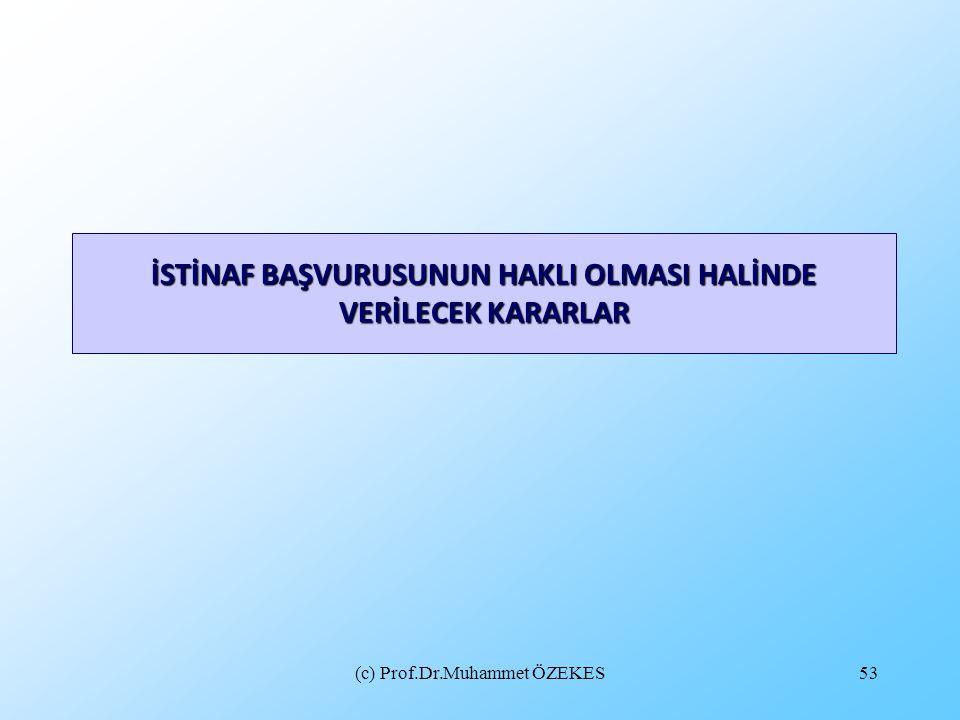 (c) Prof.Dr.Muhammet ÖZEKES53 İSTİNAF BAŞVURUSUNUN HAKLI OLMASI HALİNDE VERİLECEK KARARLAR