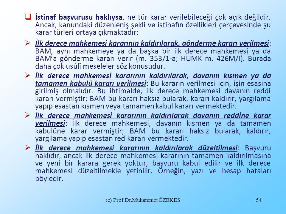 (c) Prof.Dr.Muhammet ÖZEKES54  İstinaf başvurusu haklıysa, ne tür karar verilebileceği çok açık değildir. Ancak, kanundaki düzenleniş şekli ve istina