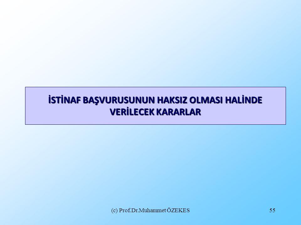 (c) Prof.Dr.Muhammet ÖZEKES55 İSTİNAF BAŞVURUSUNUN HAKSIZ OLMASI HALİNDE VERİLECEK KARARLAR