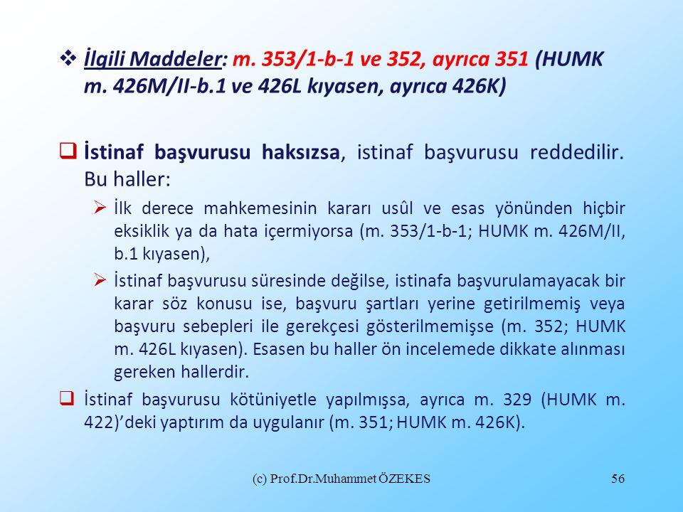 (c) Prof.Dr.Muhammet ÖZEKES56  İlgili Maddeler: m. 353/1-b-1 ve 352, ayrıca 351 (HUMK m. 426M/II-b.1 ve 426L kıyasen, ayrıca 426K)  İstinaf başvurus