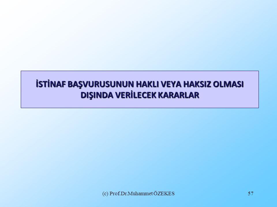 (c) Prof.Dr.Muhammet ÖZEKES57 İSTİNAF BAŞVURUSUNUN HAKLI VEYA HAKSIZ OLMASI DIŞINDA VERİLECEK KARARLAR
